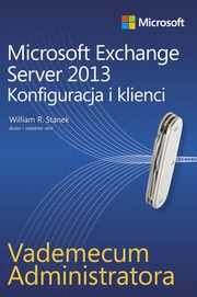 Vademecum administratora Microsoft Exchange Server 2013 - Konfiguracja i klienci, Stanek William