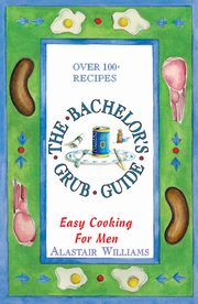 ksiazka tytuł: The Bachelor's Grub Guide autor: Alastair Williams