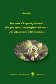 ksiazka tytuł: Occurrence of temporarily-introduced alien plant species (ephemerophytes) in Poland ? scale and assessment of the phenomenon autor: Alina Urbisz