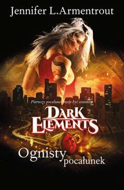 Ognisty pocałunek Tom 1 Dark Elements, Jennifer L. Armentrout