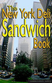ksiazka tytuł: The New York Deli Sandwich Book autor: Alastair Williams